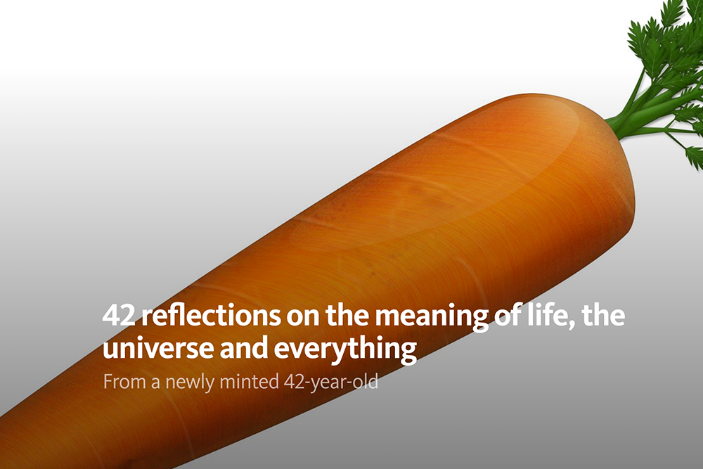 42 Reflections On the Meaning of Life